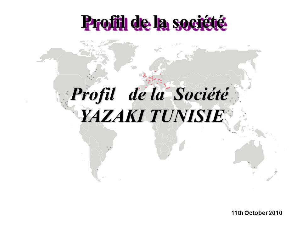Profil de la Société YAZAKI TUNISIE 11th October 2010 Profil de la société