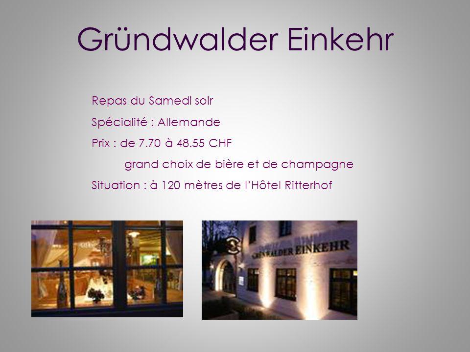 Gründwalder Einkehr Repas du Samedi soir Spécialité : Allemande Prix : de 7.70 à 48.55 CHF grand choix de bière et de champagne Situation : à 120 mètr