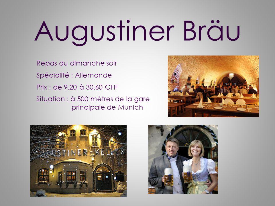 Augustiner Bräu Repas du dimanche soir Spécialité : Allemande Prix : de 9.20 à 30.60 CHF Situation : à 500 mètres de la gare principale de Munich