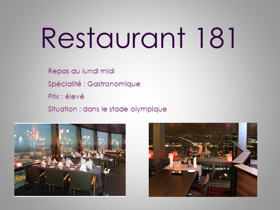 Restaurant 181 Repas du lundi midi Spécialité : Gastronomique Prix : élevé Situation : dans le stade olympique
