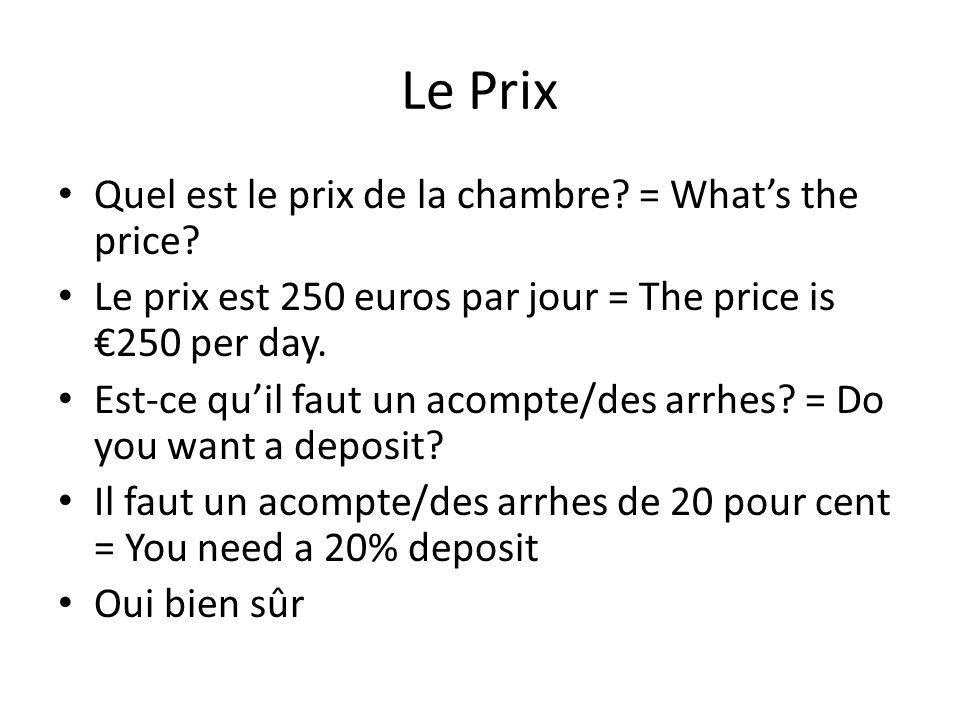 Le Prix Quel est le prix de la chambre.= Whats the price.