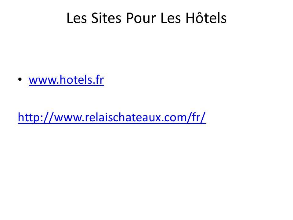 Les Sites Pour Les Hôtels www.hotels.fr http://www.relaischateaux.com/fr/