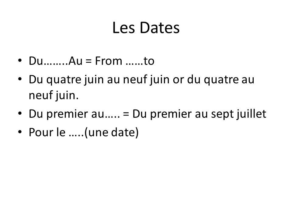 Les Dates Du……..Au = From ……to Du quatre juin au neuf juin or du quatre au neuf juin.