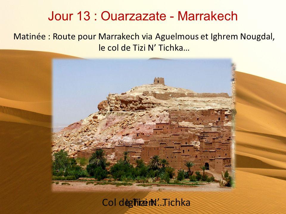 Jour 12 : Tinghir - Ouarzazate Départ pour les gorges du Todgha via Shoura, traversée de la vallée de Dadès, Kelaa Mgouna, Tinghir et Boulmane. Découv