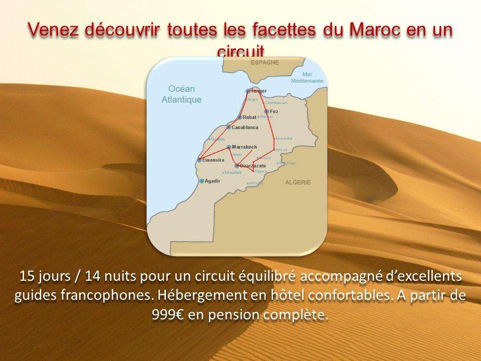 Venez découvrir toutes les facettes du Maroc en un circuit 15 jours / 14 nuits pour un circuit équilibré accompagné dexcellents guides francophones.