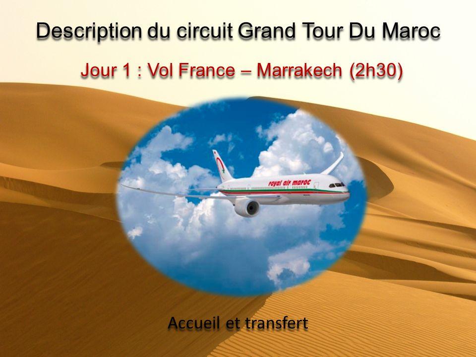 Description du circuit Grand Tour Du Maroc Jour 1 : Vol France – Marrakech (2h30) Accueil et transfert