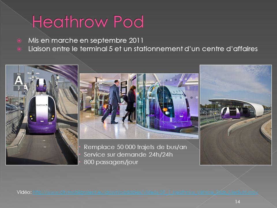 Mis en marche en septembre 2011 Liaison entre le terminal 5 et un stationnement dun centre daffaires Remplace 50 000 trajets de bus/an Service sur demande 24h/24h 800 passagers/jour Vidéo: http://www.citymobilproject.eu/downloadables/Videos/SP_1_Heathrow_Vehicle_Trials_Medium.movhttp://www.citymobilproject.eu/downloadables/Videos/SP_1_Heathrow_Vehicle_Trials_Medium.mov 14