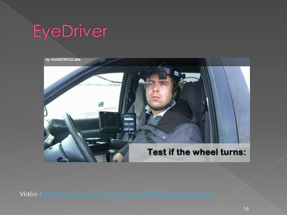 Vidéo : http://autonomos.inf.fu-berlin.de/technology/eyedriverhttp://autonomos.inf.fu-berlin.de/technology/eyedriver 16