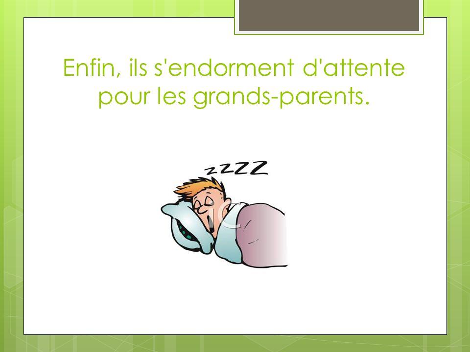 Enfin, ils s endorment d attente pour les grands-parents.