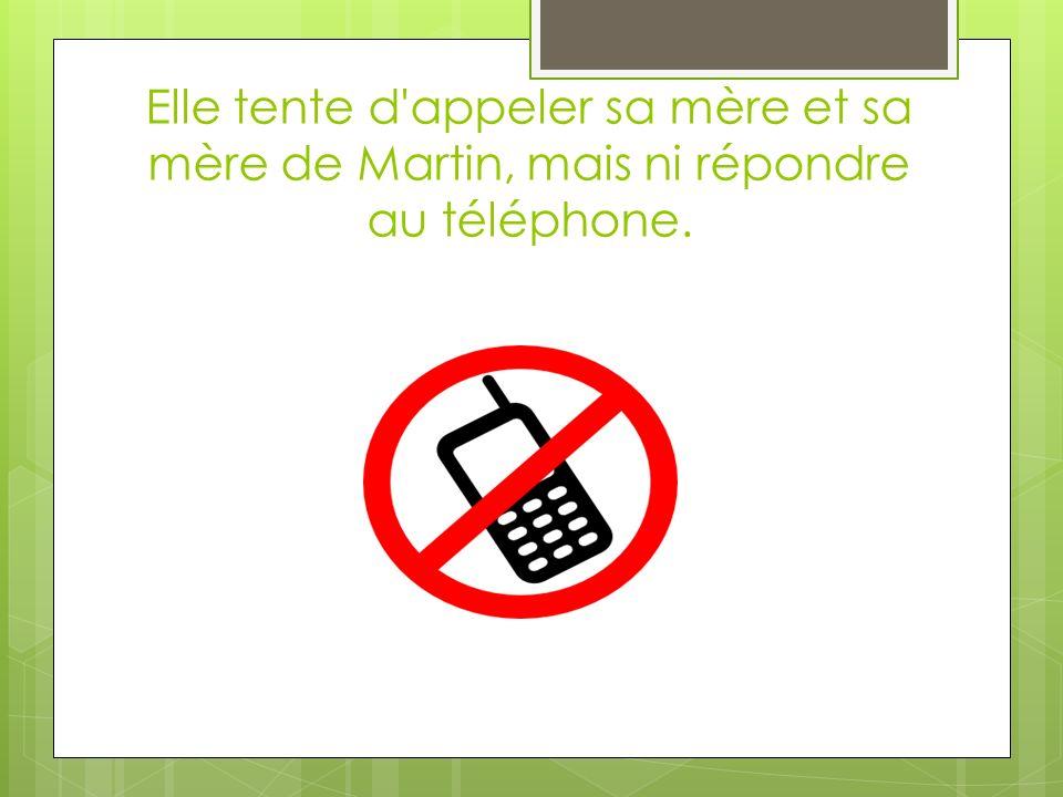 Elle tente d appeler sa mère et sa mère de Martin, mais ni répondre au téléphone.