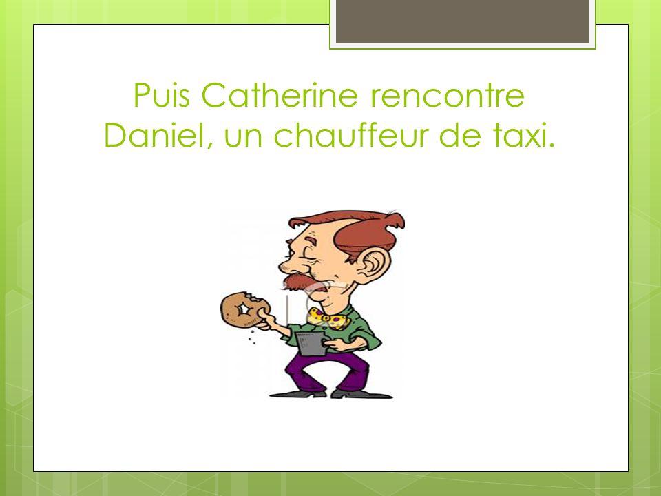 Puis Catherine rencontre Daniel, un chauffeur de taxi.