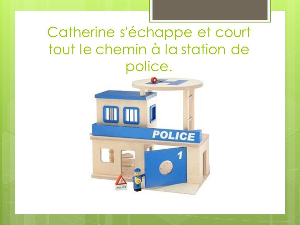 Catherine s échappe et court tout le chemin à la station de police.