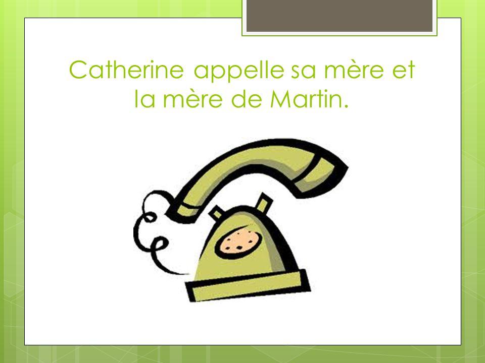 Catherine appelle sa mère et la mère de Martin.