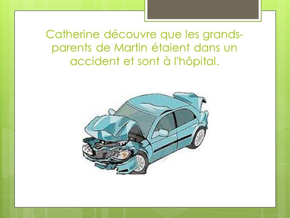 Catherine découvre que les grands- parents de Martin étaient dans un accident et sont à l hôpital.