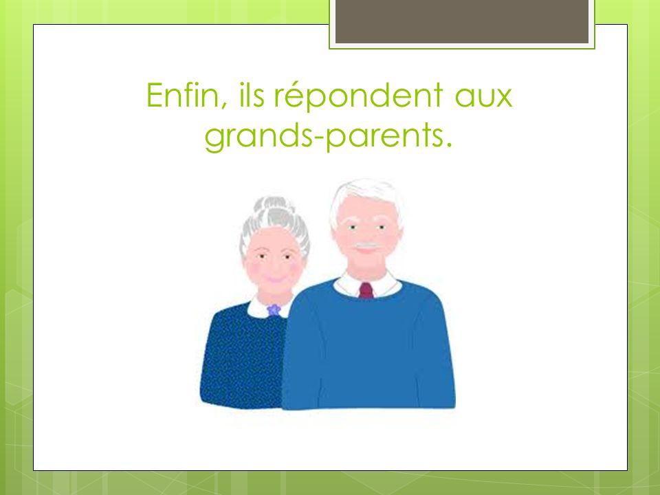 Enfin, ils répondent aux grands-parents.