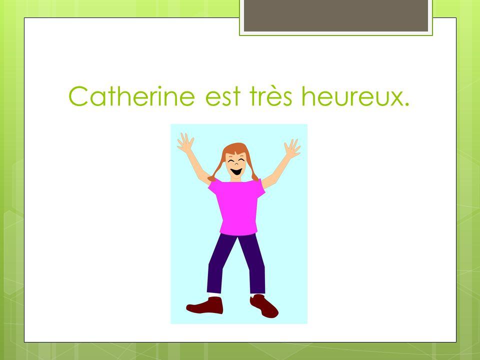 Catherine est très heureux.
