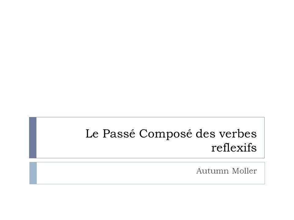 Le Passé Composé des verbes reflexifs Autumn Moller