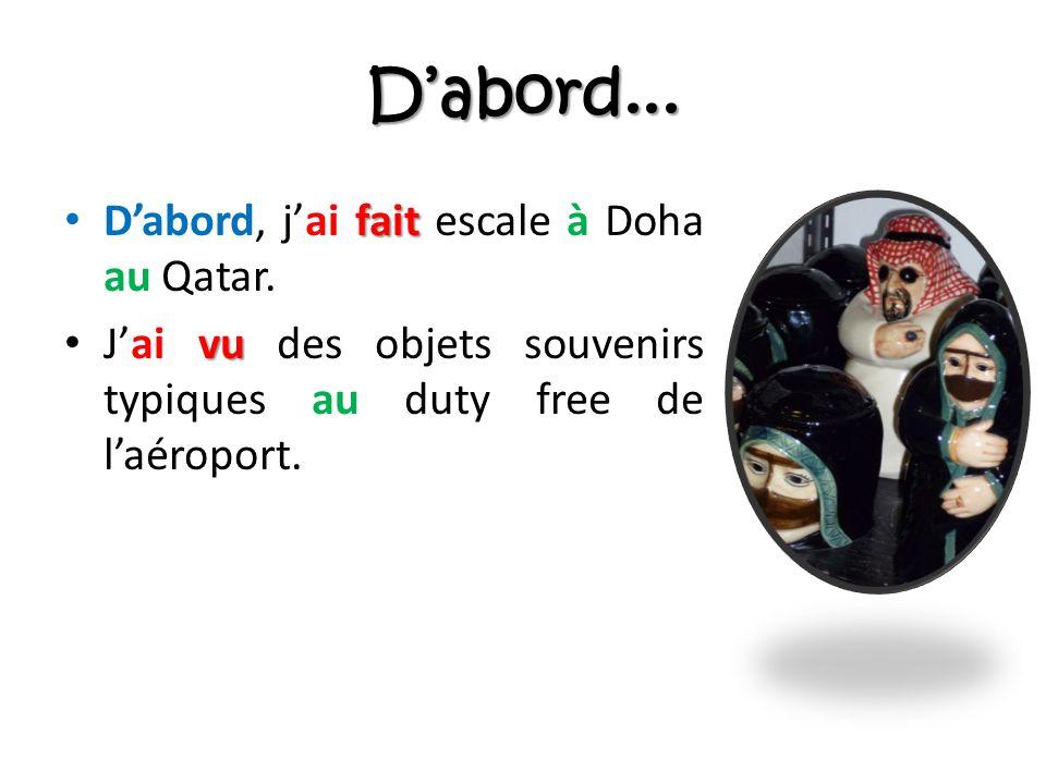 Dabord... fait Dabord, jai fait escale à Doha au Qatar.