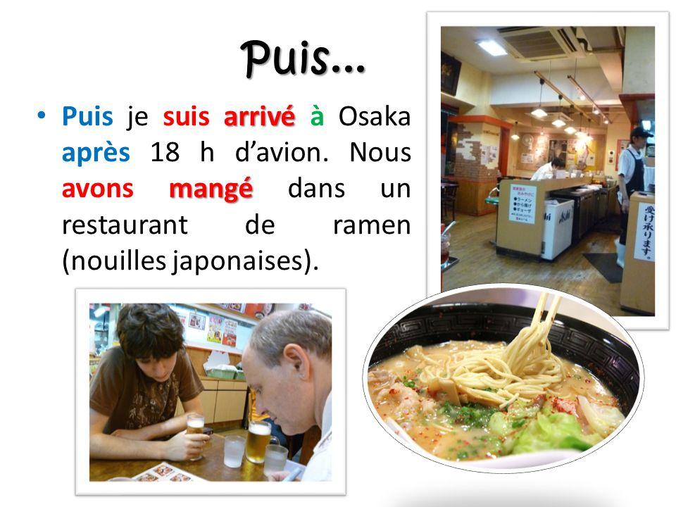 Puis... arrivé mangé Puis je suis arrivé à Osaka après 18 h davion.