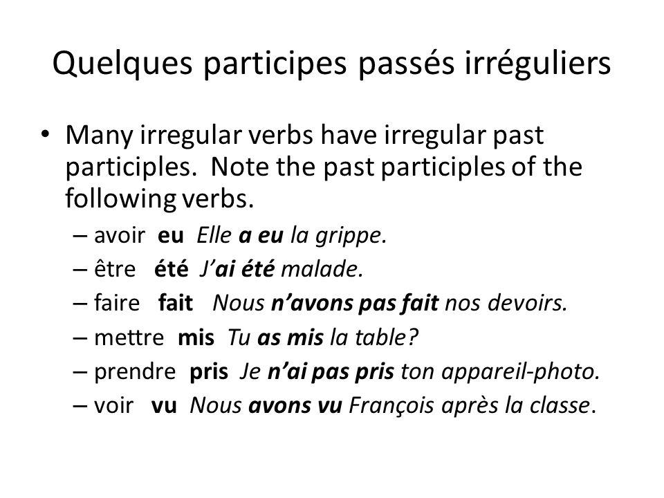 Quelques participes passés irréguliers Many irregular verbs have irregular past participles. Note the past participles of the following verbs. – avoir