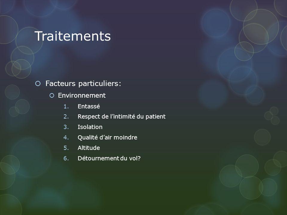 Traitements Facteurs particuliers: Environnement 1.Entassé 2.Respect de lintimité du patient 3.Isolation 4.Qualité dair moindre 5.Altitude 6.Détournement du vol?