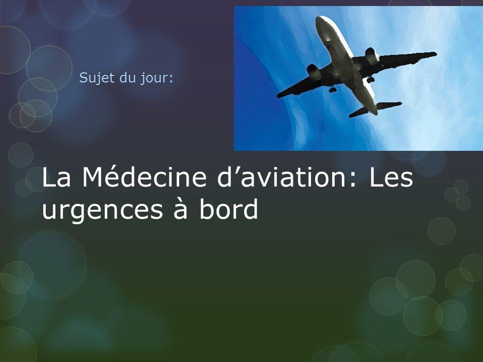 La Médecine daviation: Les urgences à bord Sujet du jour: