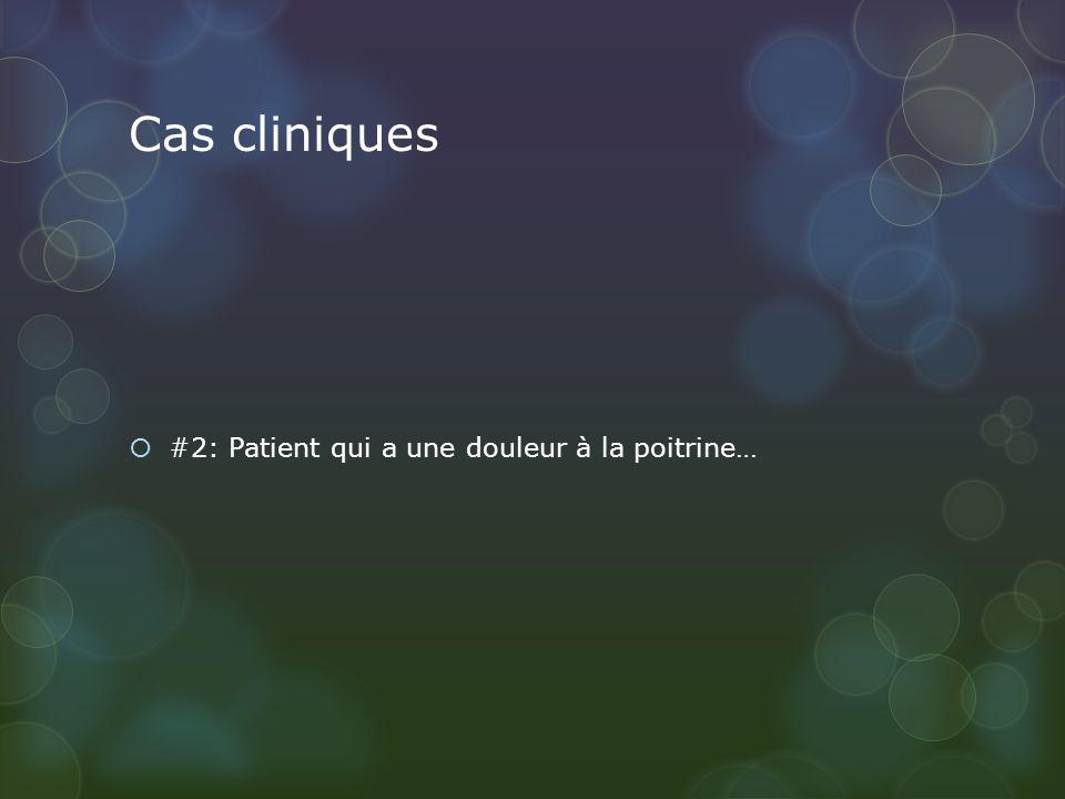 Cas cliniques #2: Patient qui a une douleur à la poitrine…