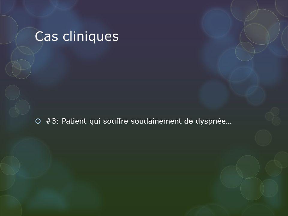 Cas cliniques #3: Patient qui souffre soudainement de dyspnée…