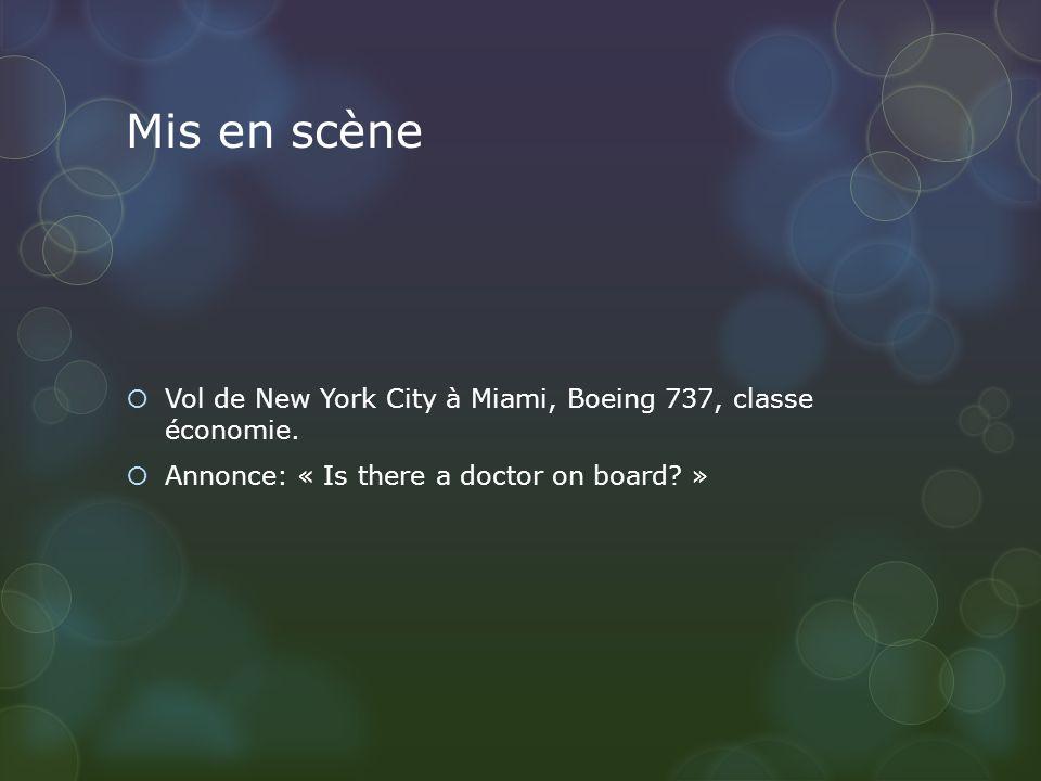Mis en scène Vol de New York City à Miami, Boeing 737, classe économie. Annonce: « Is there a doctor on board? »