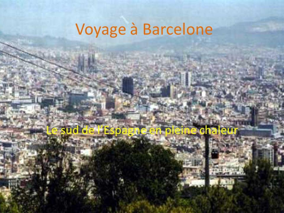 Voyage à Barcelone Le sud de lEspagne en pleine chaleur