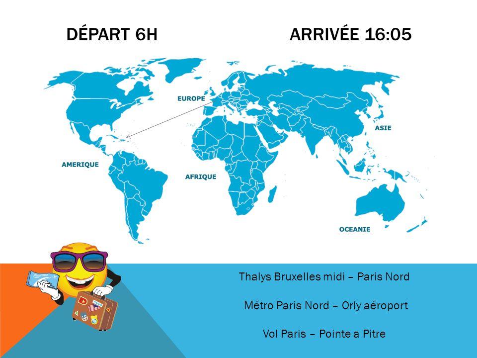 DÉPART 6H ARRIVÉE 16:05 Thalys Bruxelles midi – Paris Nord Métro Paris Nord – Orly aéroport Vol Paris – Pointe a Pitre