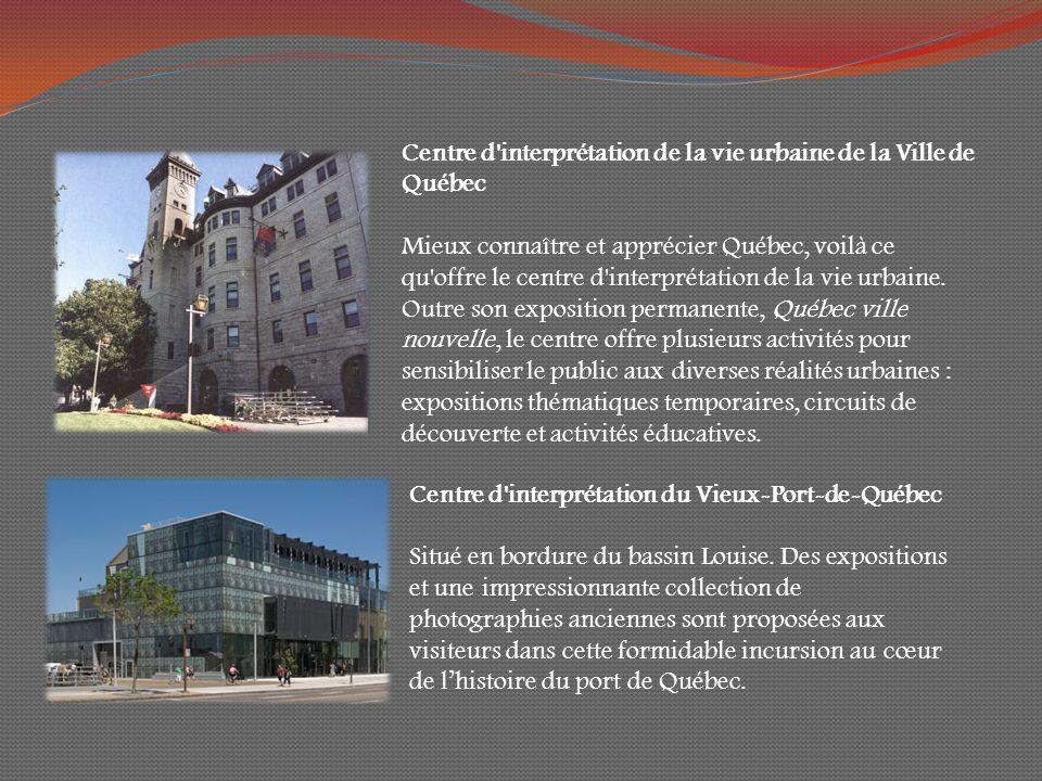 Centre d interprétation de la vie urbaine de la Ville de Québec Mieux connaître et apprécier Québec, voilà ce qu offre le centre d interprétation de la vie urbaine.