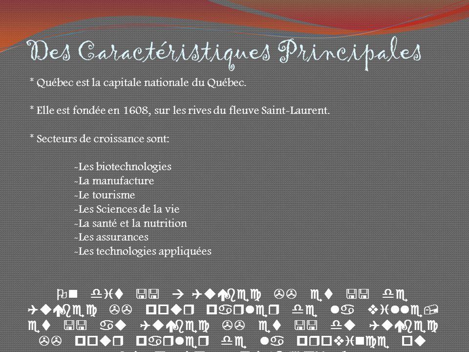 Des Caractéristiques Principales * Québec est la capitale nationale du Québec.