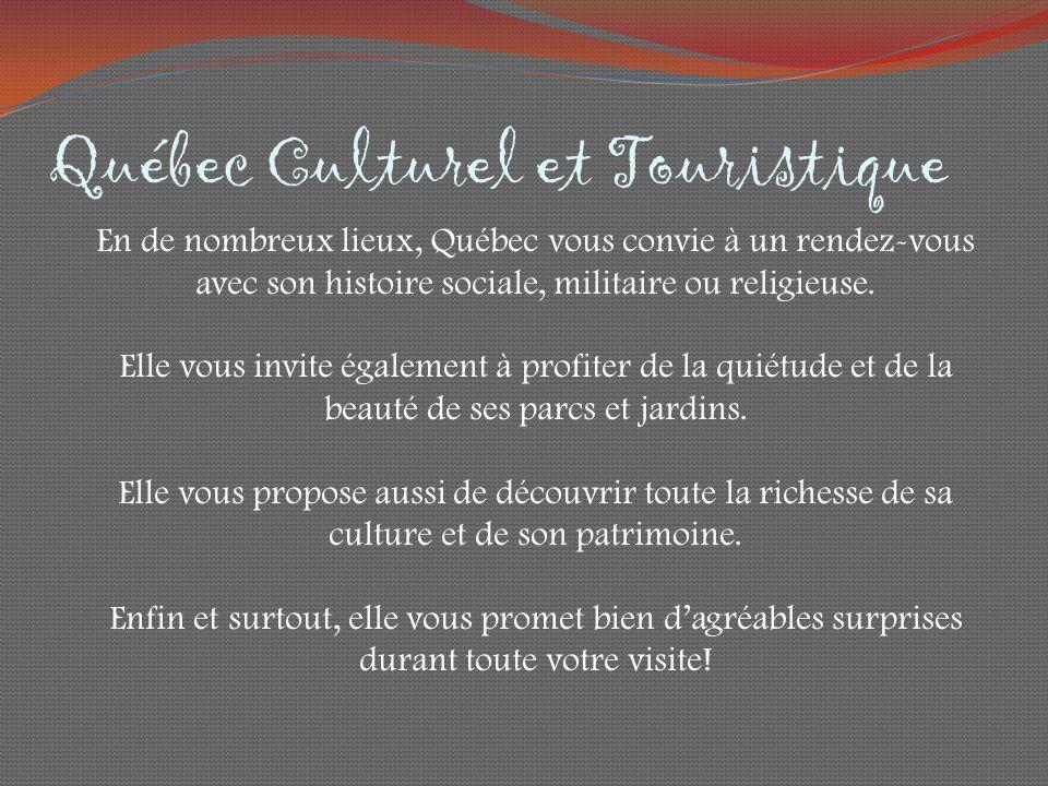 Québec Culturel et Touristique En de nombreux lieux, Québec vous convie à un rendez-vous avec son histoire sociale, militaire ou religieuse.
