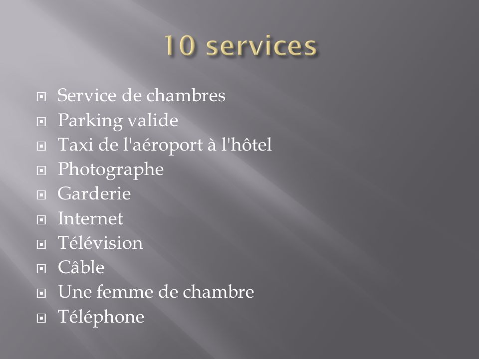 Service de chambres Parking valide Taxi de l'aéroport à l'hôtel Photographe Garderie Internet Télévision Câble Une femme de chambre Téléphone