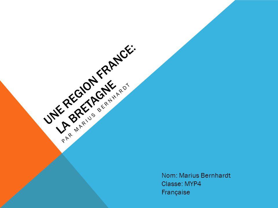 UNE REGION FRANCE: LA BRETAGNE PAR MARIUS BERNHARDT Nom: Marius Bernhardt Classe: MYP4 Française
