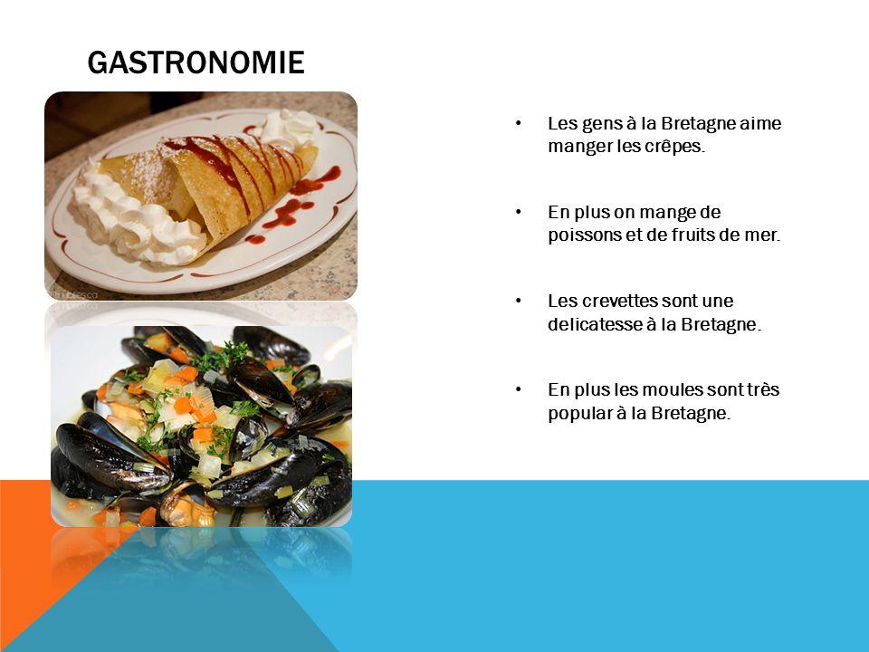 GASTRONOMIE Les gens à la Bretagne aime manger les crêpes. En plus on mange de poissons et de fruits de mer. Les crevettes sont une delicatesse à la B