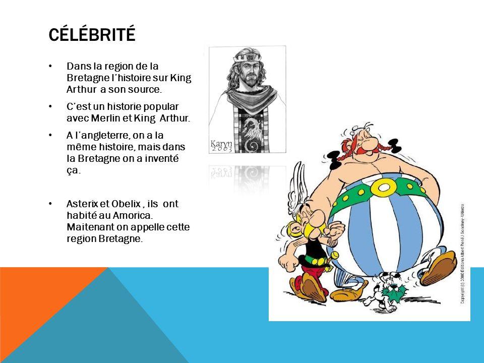 CÉLÉBRITÉ Dans la region de la Bretagne lhistoire sur King Arthur a son source. Cest un historie popular avec Merlin et King Arthur. A langleterre, on