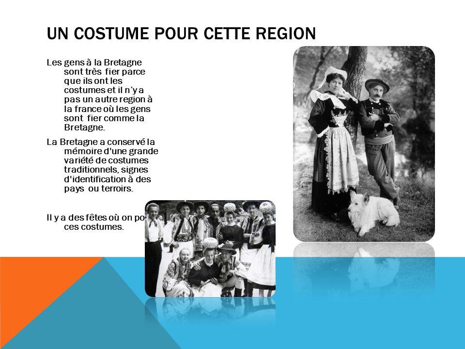 UN COSTUME POUR CETTE REGION Les gens à la Bretagne sont très fier parce que ils ont les costumes et il ny a pas un autre region à la france où les ge
