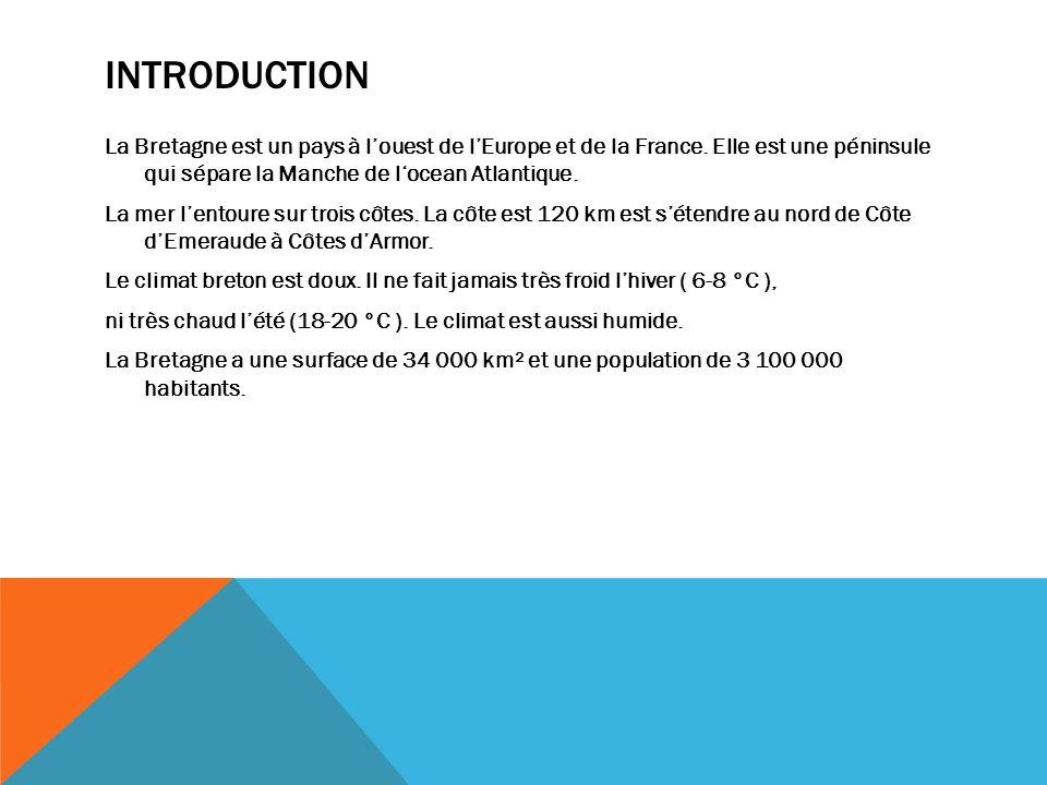 INTRODUCTION La Bretagne est un pays à louest de lEurope et de la France. Elle est une péninsule qui sépare la Manche de locean Atlantique. La mer len