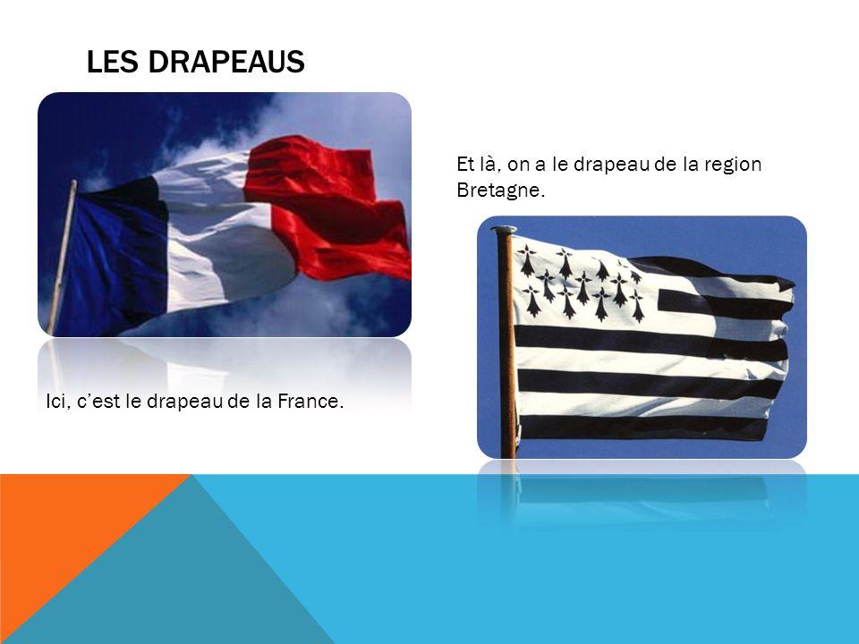 LES DRAPEAUS Ici, cest le drapeau de la France. Et là, on a le drapeau de la region Bretagne.
