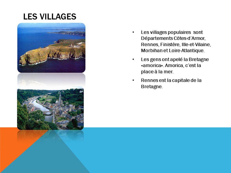 LES VILLAGES Les villages populaires sont Départements Côtes-dArmor, Rennes, Finistère, Ille-et-Vilaine, Morbihan et Loire-Atlantique. Les gens ont ap