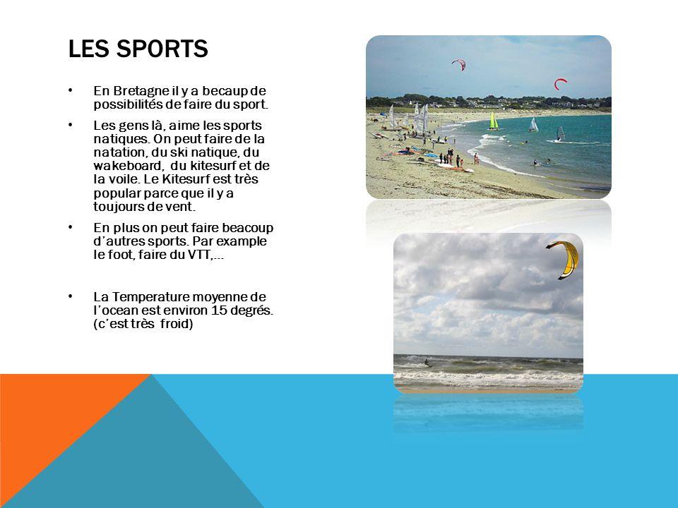 LES SPORTS En Bretagne il y a becaup de possibilités de faire du sport. Les gens là, aime les sports natiques. On peut faire de la natation, du ski na