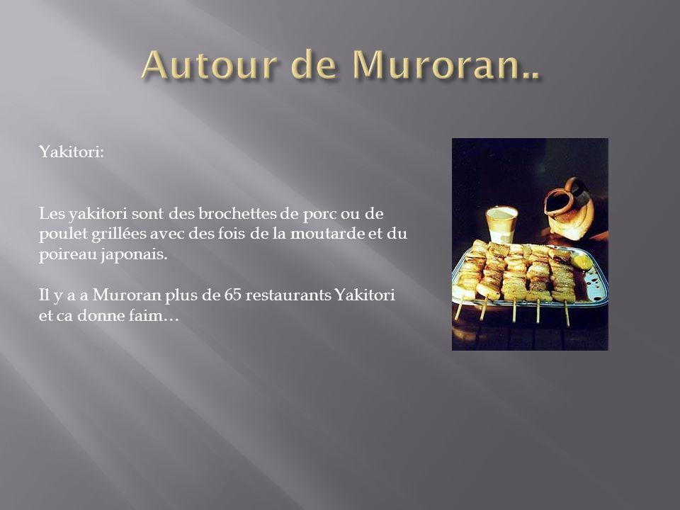 Yakitori: Les yakitori sont des brochettes de porc ou de poulet grillées avec des fois de la moutarde et du poireau japonais. Il y a a Muroran plus de