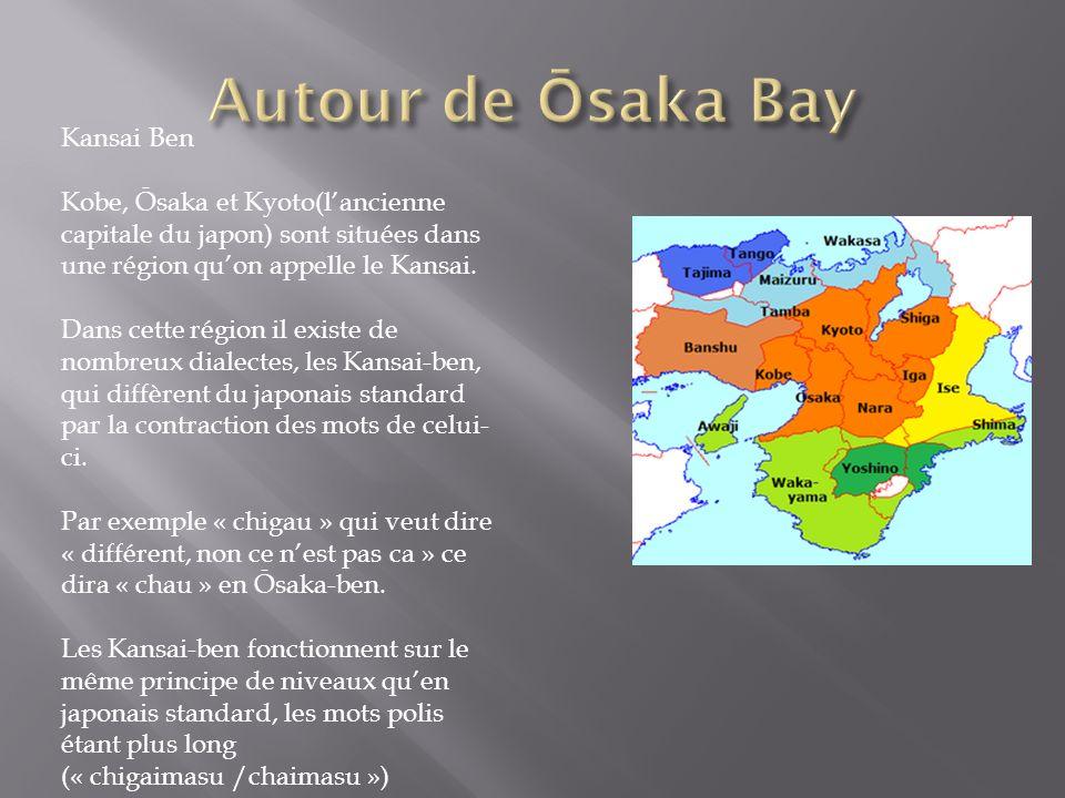 Kansai Ben Kobe, Ōsaka et Kyoto(lancienne capitale du japon) sont situées dans une région quon appelle le Kansai. Dans cette région il existe de nombr