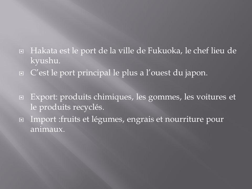 Hakata est le port de la ville de Fukuoka, le chef lieu de kyushu. Cest le port principal le plus a louest du japon. Export: produits chimiques, les g