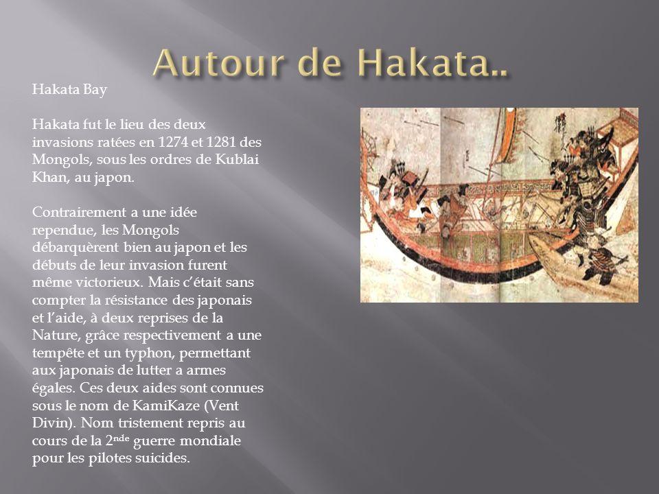 Hakata Bay Hakata fut le lieu des deux invasions ratées en 1274 et 1281 des Mongols, sous les ordres de Kublai Khan, au japon. Contrairement a une idé