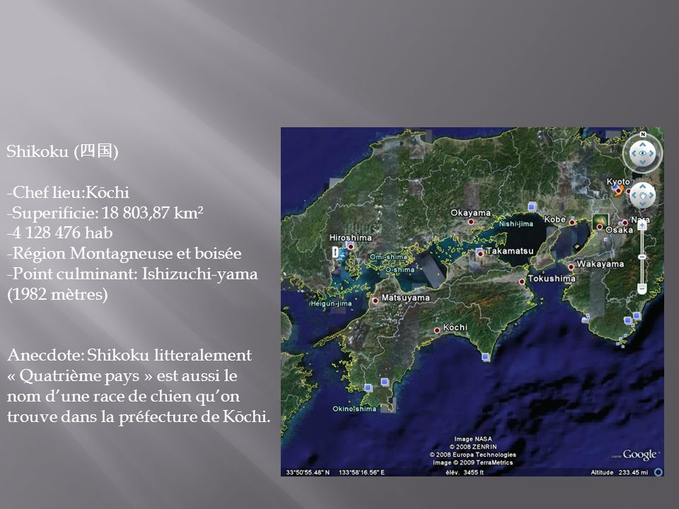 Shikoku ( ) -Chef lieu:Kōchi -Superificie: 18 803,87 km² -4 128 476 hab -Région Montagneuse et boisée -Point culminant: Ishizuchi-yama (1982 mètres) A
