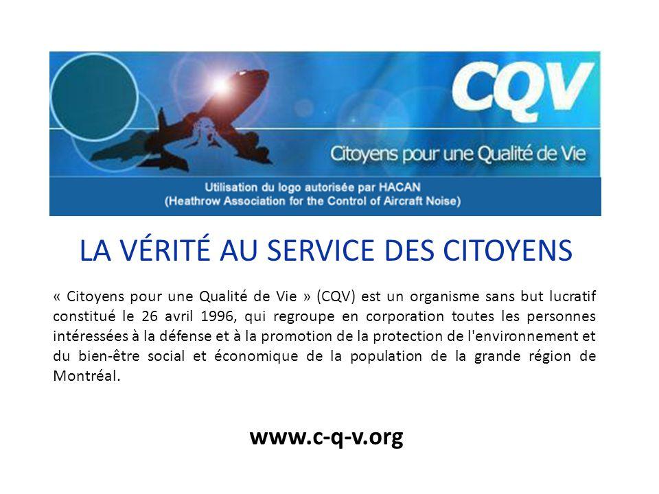 LA VÉRITÉ AU SERVICE DES CITOYENS « Citoyens pour une Qualité de Vie » (CQV) est un organisme sans but lucratif constitué le 26 avril 1996, qui regrou