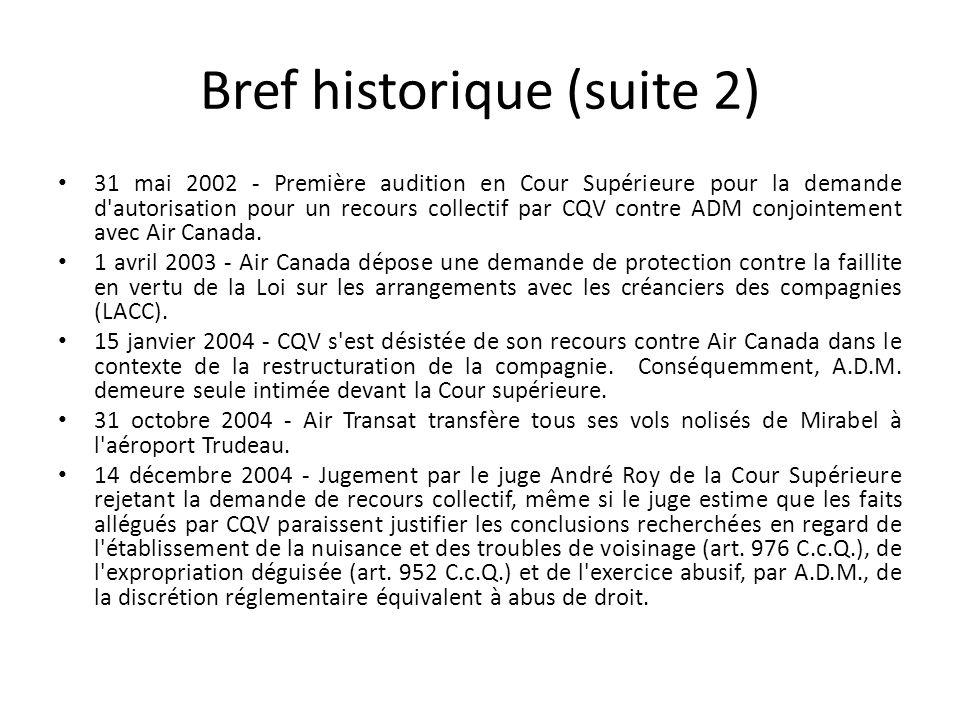 Bref historique (suite 2) 31 mai 2002 - Première audition en Cour Supérieure pour la demande d autorisation pour un recours collectif par CQV contre ADM conjointement avec Air Canada.